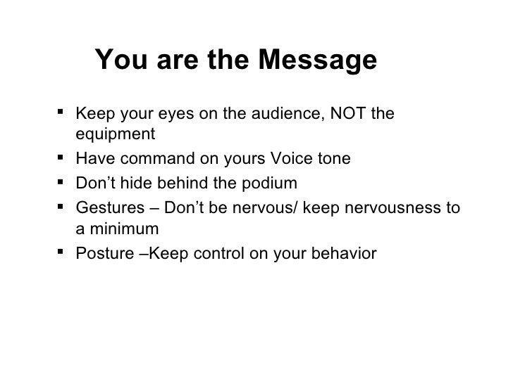 <ul><li>Keep your eyes on the audience, NOT the equipment </li></ul><ul><li>Have command on yours Voice tone  </li></ul><u...