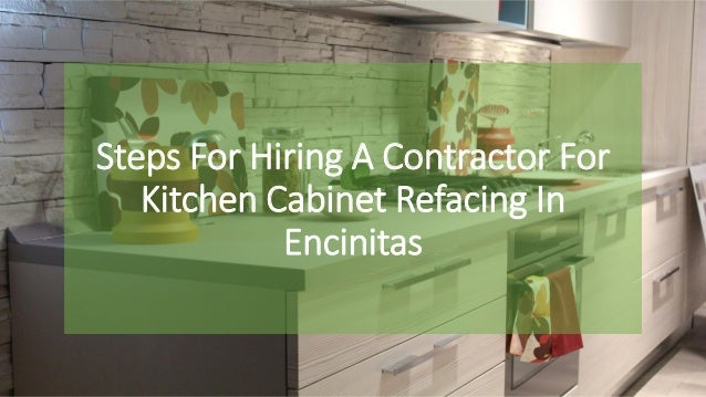 Steps For Hiring A Contractor For Kitchen Cabinet Refacing In Encinit