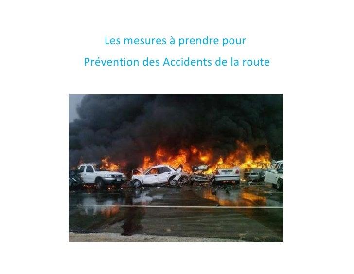 <br />Les mesures à prendre pour <br />Preventing Road Accidents Prévention des Accidents de la route <br />road safety t...