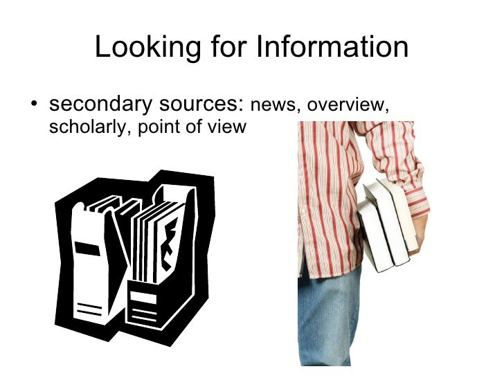 Looking for Information <ul><li>secondary sources:  news, overview, scholarly, point of view </li></ul>