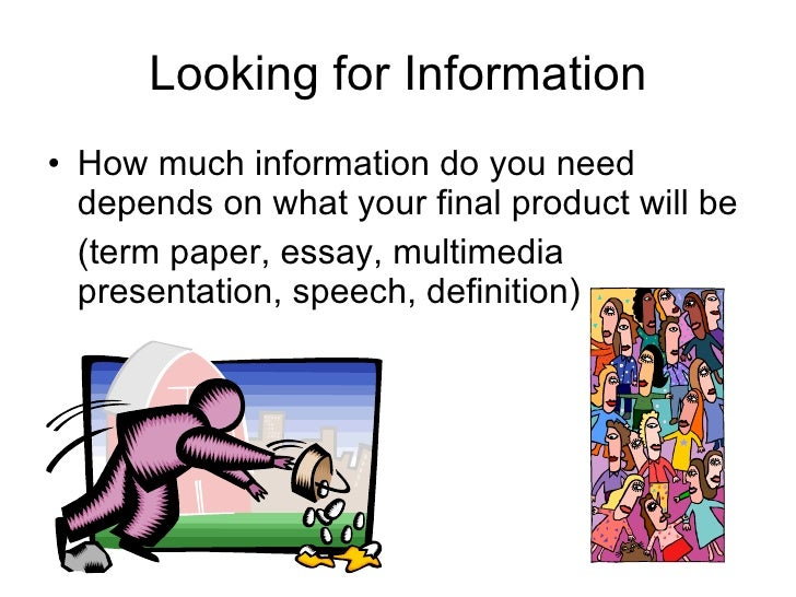 Looking for Information <ul><li>How much information do you need depends on what your final product will be  </li></ul><ul...