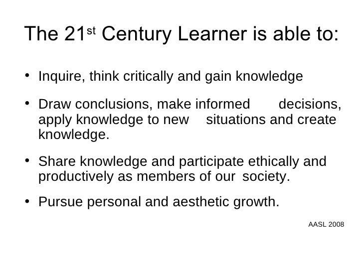 The 21 st  Century Learner is able to:  <ul><li>Inquire, think critically and gain knowledge </li></ul><ul><li>Draw conclu...