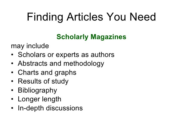Finding Articles You Need <ul><li>Scholarly Magazines </li></ul><ul><li>may include </li></ul><ul><li>Scholars or experts ...
