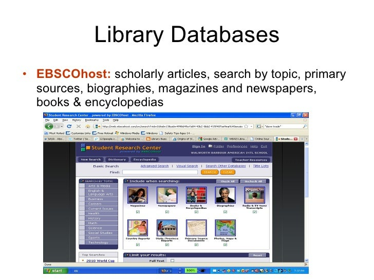 Library Databases <ul><li>EBSCOhost:  scholarly articles, search by topic, primary sources, biographies, magazines and new...