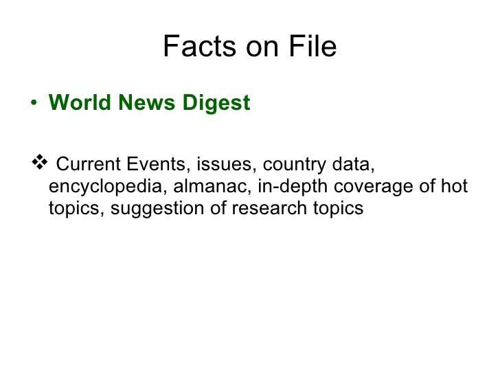 Facts on File <ul><li>World News Digest   </li></ul><ul><li>Current Events, issues, country data, encyclopedia, almanac, i...