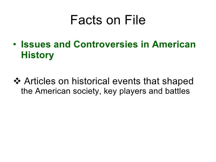 Facts on File <ul><li>Issues and Controversies   in American History </li></ul><ul><li>Articles on historical events that ...