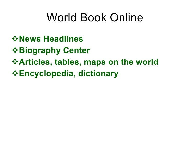 World Book Online <ul><li>News Headlines </li></ul><ul><li>Biography Center </li></ul><ul><li>Articles, tables, maps on th...