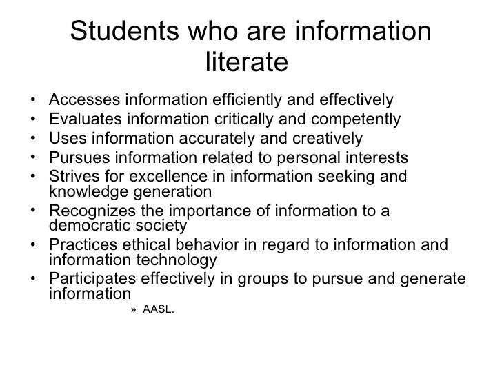 Students who are information literate  <ul><li>Accesses information efficiently and effectively </li></ul><ul><li>Evaluate...