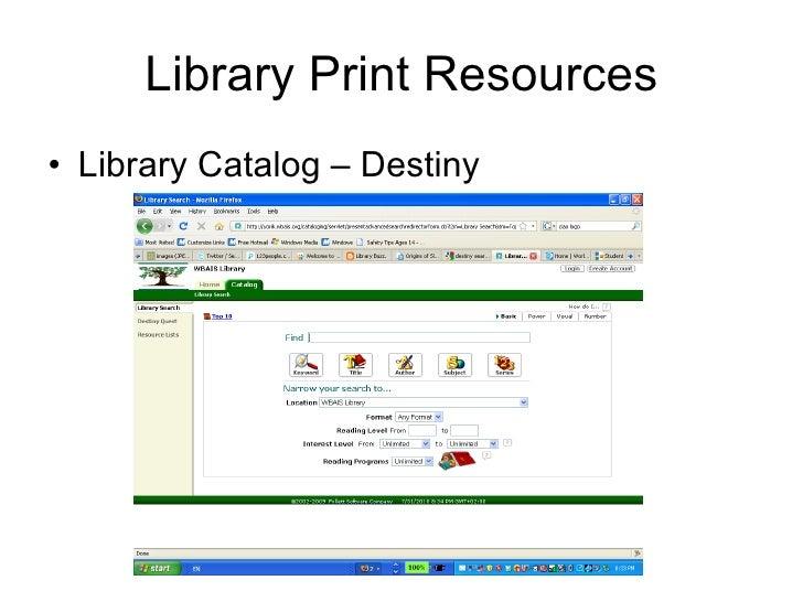 Library Print Resources <ul><li>Library Catalog – Destiny </li></ul>