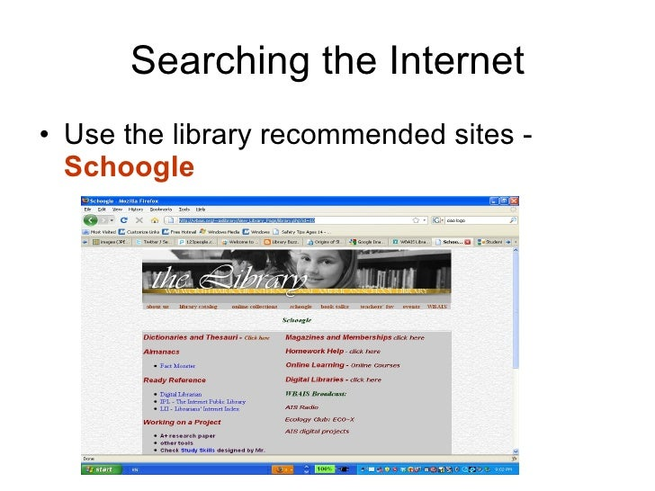 Searching the Internet <ul><li>Use the library recommended sites -  Schoogle </li></ul>