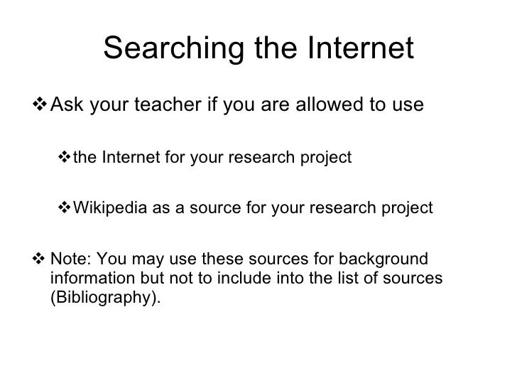 Searching the Internet <ul><li>Ask your teacher if you are allowed to use </li></ul><ul><ul><li>the Internet for your rese...