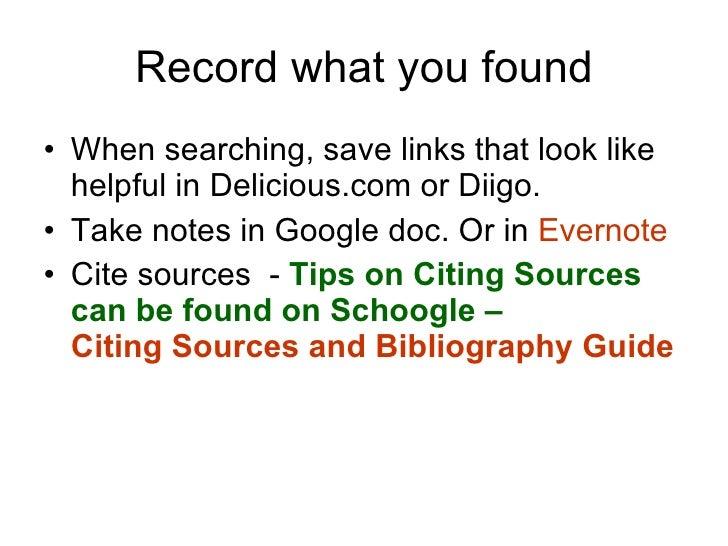 Record what you found <ul><li>When searching, save links that look like helpful in Delicious.com or Diigo. </li></ul><ul><...
