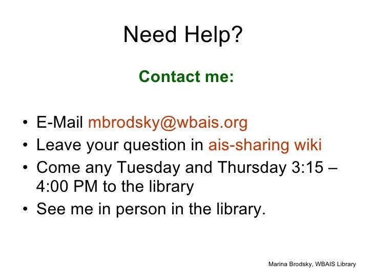 Need Help?  <ul><li>Contact me: </li></ul><ul><li>E-Mail  [email_address] </li></ul><ul><li>Leave your question in  ais-sh...