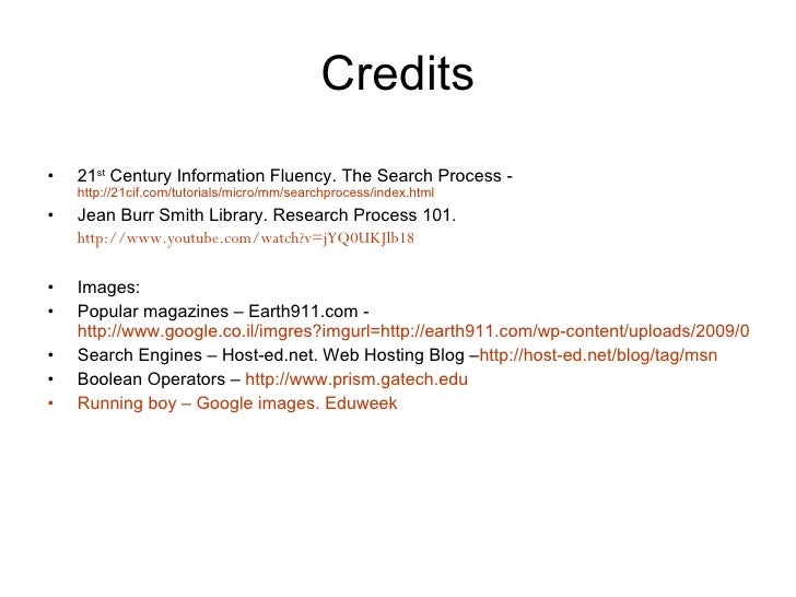 Credits <ul><li>21 st  Century Information Fluency. The Search Process -  http://21cif.com/tutorials/micro/mm/searchproces...
