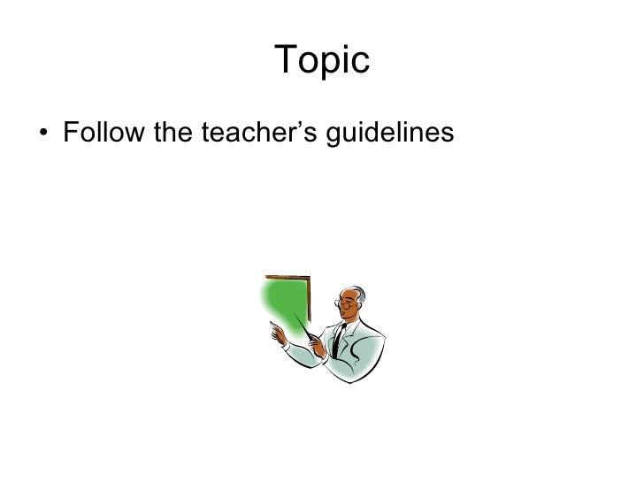 Topic <ul><li>Follow the teacher's guidelines </li></ul>