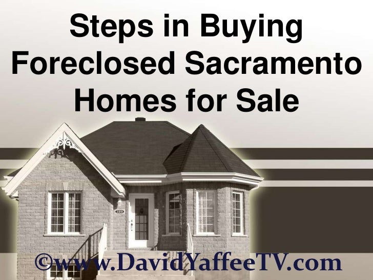 Steps in Buying Foreclosed Sacramento Homes for Sale<br />©www.DavidYaffeeTV.com<br />