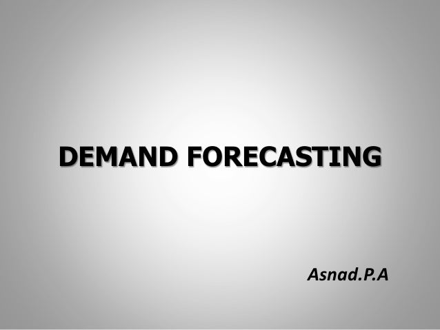 DEMAND FORECASTING  Asnad.P.A