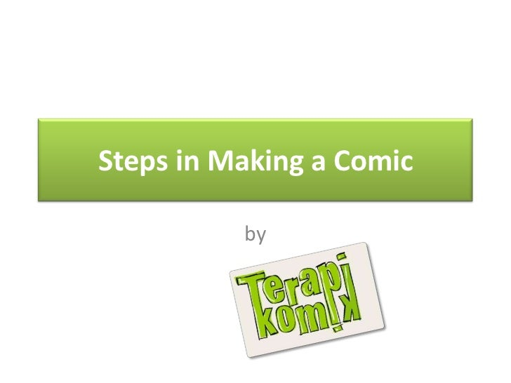 Steps in Making a Comic<br />by<br />