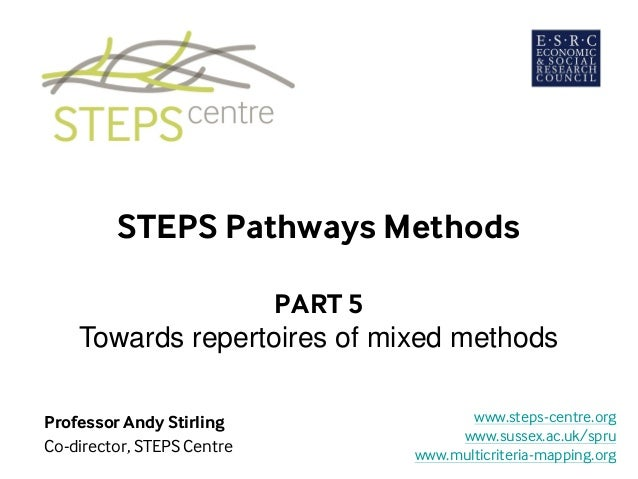 STEPS Pathways Methods PART 5 Towards repertoires of mixed methods Professor Andy Stirling Co-director, STEPS Centre www.s...