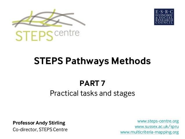 STEPS Pathways Methods PART 7 Practical tasks and stages Professor Andy Stirling Co-director, STEPS Centre www.steps-centr...
