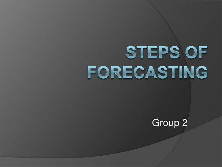 Steps Of Forecasting<br />Group 2<br />
