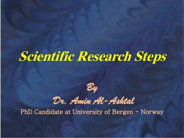 Scientific Research Steps By Dr. Amin Al-Ashtal PhD Candidate at University of Bergen - Norway