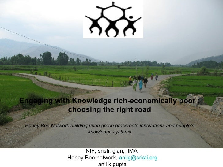NIF, sristi, gian, IIMA  Honey Bee network,  [email_address] anil k gupta Engaging with Knowledge rich-economically poor :...