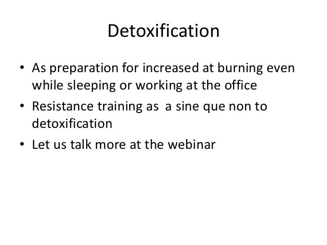 Detoxification • As preparation for increased at burning even while sleeping or working at the office • Resistance trainin...