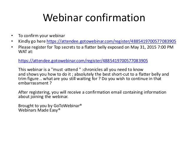Webinar confirmation • To confirm your webinar • Kindly go here https://attendee.gotowebinar.com/register/4885419700577083...