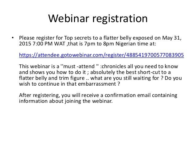 Webinar registration • Please register for Top secrets to a flatter belly exposed on May 31, 2015 7:00 PM WAT ,that is 7pm...