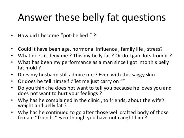 Answer these belly fat questions • How did I become ''pot-bellied '' ? • Could it have been age, hormonal influence , fami...