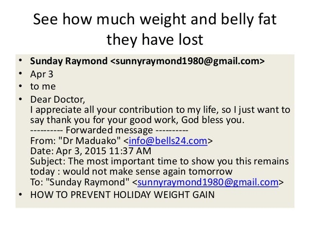 See how much weight and belly fat they have lost • Sunday Raymond <sunnyraymond1980@gmail.com> • Apr 3 • to me • Dear Doct...