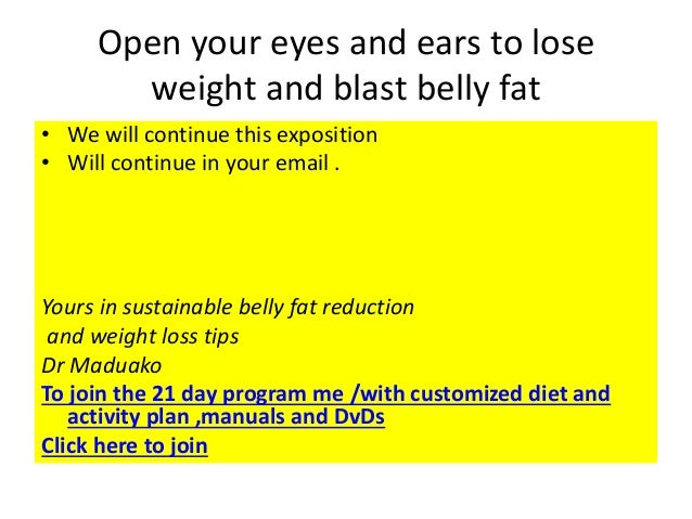Open your eyes and ears to lose weight and blast belly fat • We will continue this exposition • Will continue in your emai...