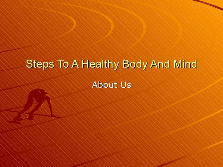 Steps To A Healthy Body And Mind About Us