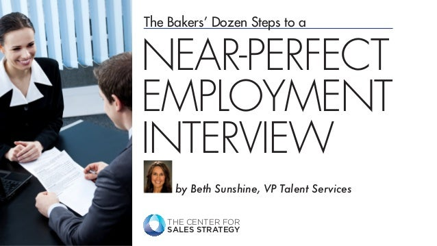 THE CENTER FOR SALES STRATEGY The Bakers' Dozen Steps to a by Beth Sunshine, VP Talent Services NEAR-PERFECT EMPLOYMENT IN...