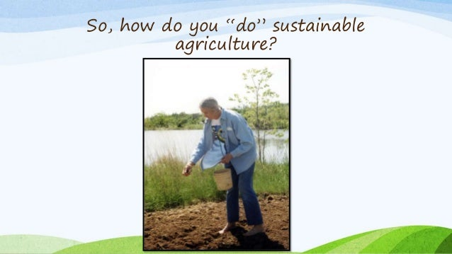 "So, how do you ""do"" sustainable  agriculture?"
