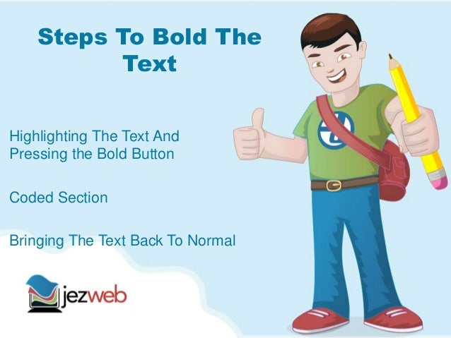 Steps To Bold TheTextHighlighting The Text AndPressing the Bold ButtonCoded SectionBringing The Text Back To Normal