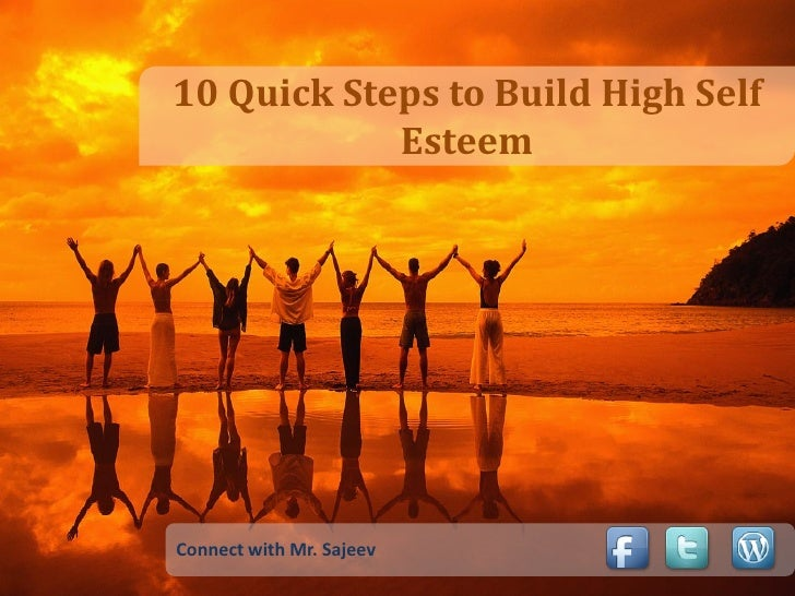 10 Quick Steps to Build High Self             Esteem     Connect with Mr. Sajeev
