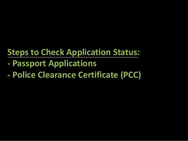 Steps to Check Application Status:  - Passport Applications  - Police Clearance Certificate (PCC)