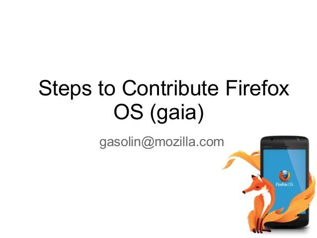 Steps to Contribute Firefox OS (gaia) gasolin@mozilla.com