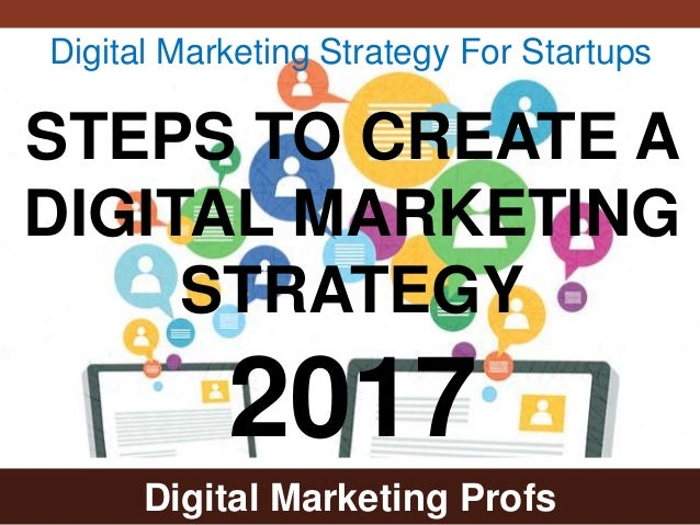 Digital Marketing Profs STEPS TO CREATE A DIGITAL MARKETING STRATEGY 2017 Digital Marketing Strategy For Startups