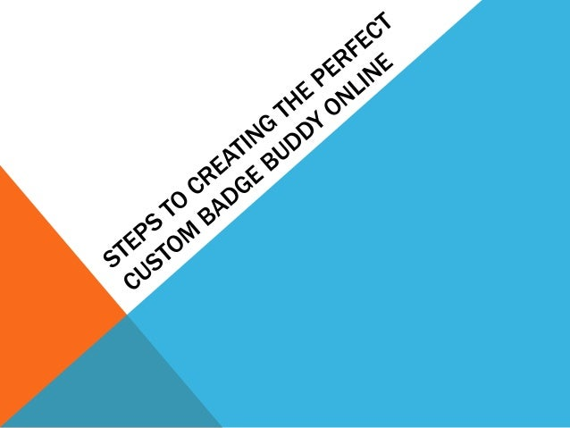 Steps To Creating The Perfect Custom Badge Buddy Online
