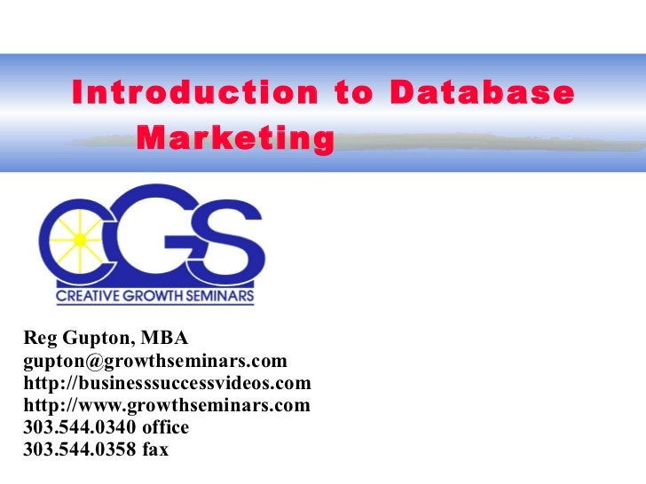 Introduction to Database  Marketing Reg Gupton, MBA gupton@growthseminars.com  http://businesssuccessvideos.com http://www...