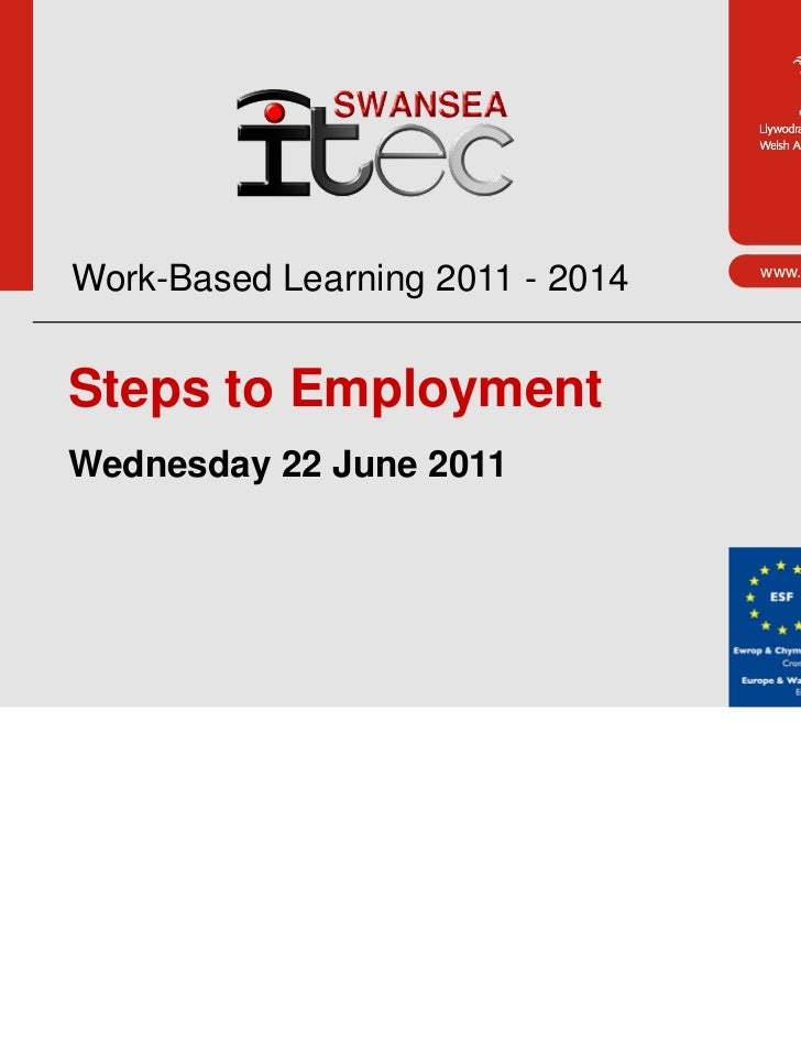 Work-Based Learning 2011 - 2014   www.cymru.gov.ukSteps to EmploymentWednesday 22 June 2011