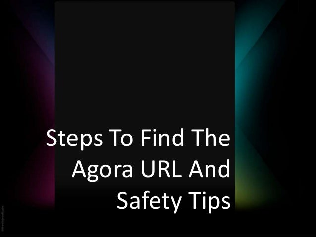 Steps To Find The Agora URL And Safety Tips