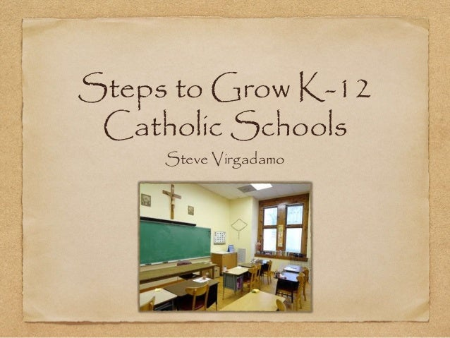 Steps to Grow K-12 Catholic Schools Steve Virgadamo