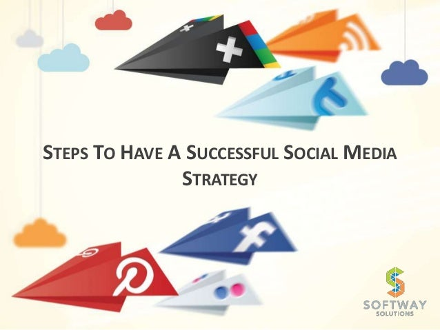 STEPS TO HAVE A SUCCESSFUL SOCIAL MEDIA STRATEGY
