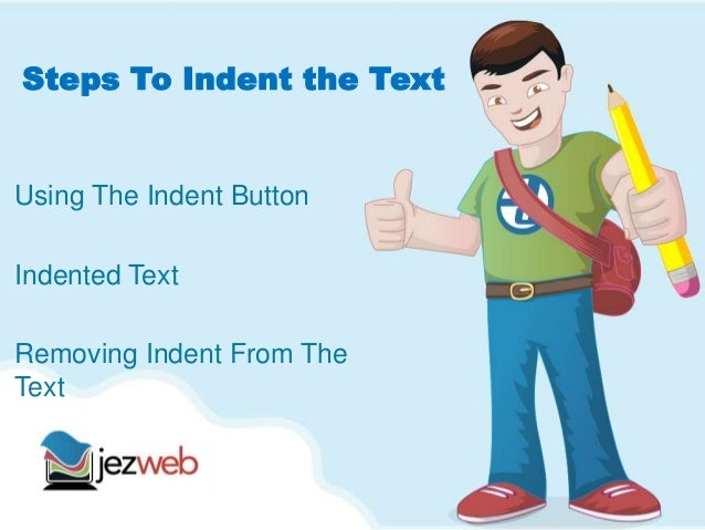 Steps To Indent the TextUsing The Indent ButtonIndented TextRemoving Indent From TheText