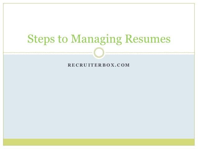 R E C R U I T E R B O X . C O M Steps to Managing Resumes
