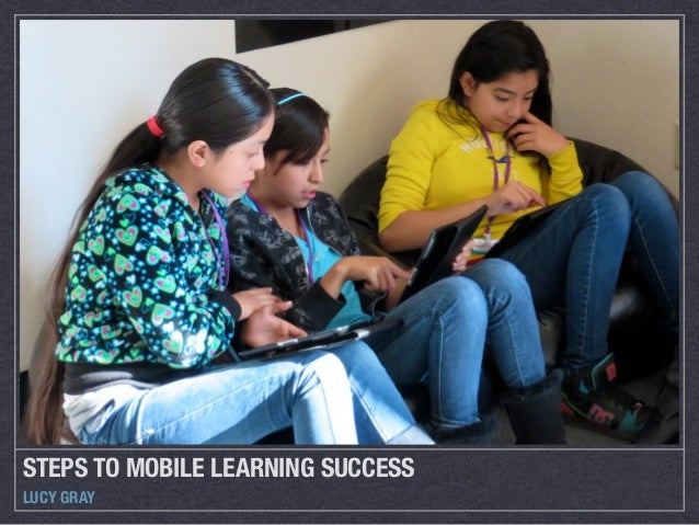 STEPS TO MOBILE LEARNING SUCCESS LUCY GRAY